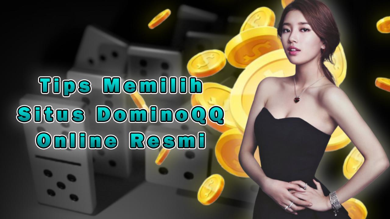 Tips Memilih Situs DominoQQ Online Resmi
